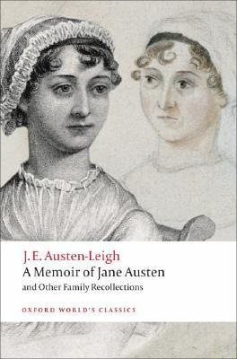 A Memoir of Jane Austen and Other Family Recollections by James Edward Austen-Leigh