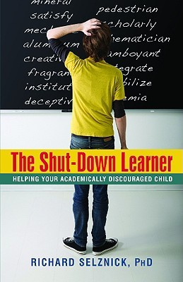 The Shut-Down Learner: Helping Your Academically Discouraged Child