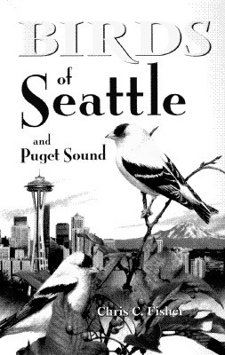Birds of Seattle and Puget Sound by Chris Fisher