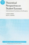 Theoretical Perspectives on Student Success: Understanding the Contributio of the Disciplines: ASHE Higher Education Report (J-B ASHE Higher Education Report Series (AEHE))