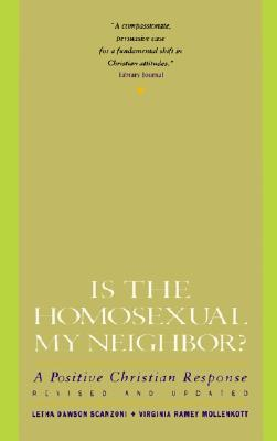 Is the Homosexual My Neighbor? A Positive Christian Response (Revised and Updated)