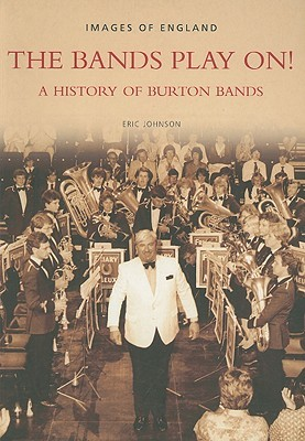The Bands Play On!: A History of Burton Bands