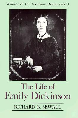 The Life of Emily Dickinson by Richard B. Sewall