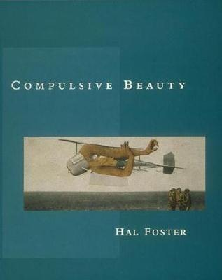 Compulsive Beauty by Hal Foster