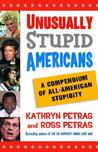 Unusually Stupid Americans: A Compendium of All-American Stupidity