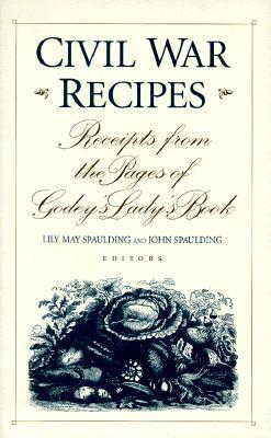 Civil War Recipes: Receipts from the Pages of Godey's Lady's Book
