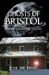Ghosts of Bristol: Haunting Tales from the Twin Cities (Haunted America)