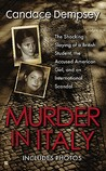 Murder in Italy: Amanda Knox, Meredith Kercher and the Murder Trial that Shocked the World