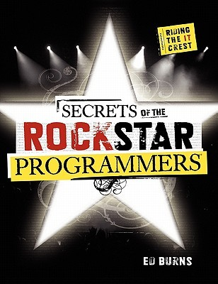 Secrets of the Rockstar Programmers by Ed Burns