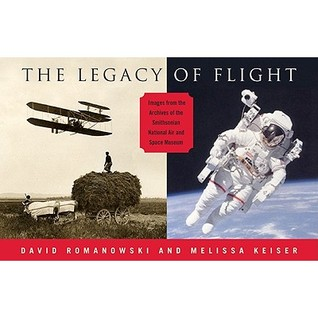 The Legacy of Flight: Images from the Archives of the Smithsonian National Air and Space Museum