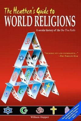 The Heathen's Guide to World Religions by William Hopper