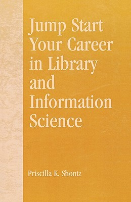 Jump Start Your Career in Library and Information Science by Priscilla K. Shontz