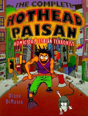 The Complete Hothead Paisan by Diane DiMassa