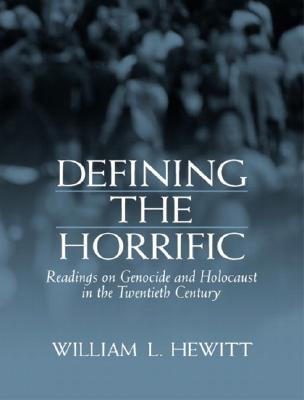 Defining the Horrific: Readings on Genocide and Holocaust in the 20th Century