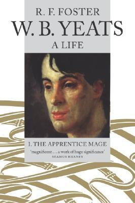 W.B. Yeats, A Life: The Apprentice Mage, 1865-1914