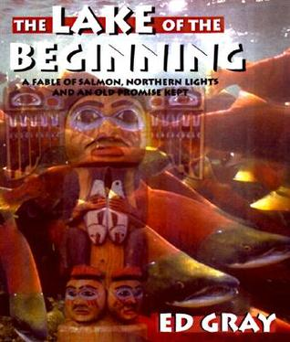 The Lake of the Beginning: A Fable of Salmon, Northern Lights, and an Old Promise Kept