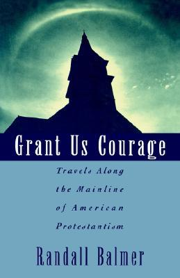 Grant Us Courage by Randall Balmer