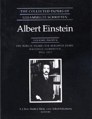 The Collected Papers of Albert Einstein 6: Berlin Years Writings 1914-17