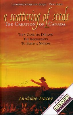 A Scattering of Seeds: The Creation of Canada