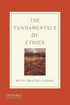 The Fundamentals of Ethics by Russ Shafer-Landau