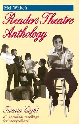 Mel White's Readers Theatre Anthology: Twenty-Eight All-Occasion Readings for Storytellers