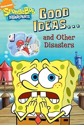 Good Ideas . . . and Other Disasters