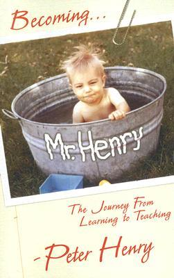Becoming Mr. Henry: One Man's Path from Learning to Teaching