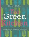 The Green Kitchen: Techniques & Recipes for Cutting Energy Use, Saving Money, Reducing Waste