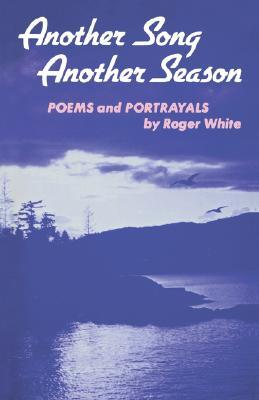 Another Song Another Season by Roger  White