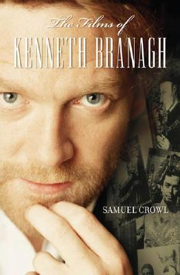 The Films of Kenneth Branagh by Samuel Crowl