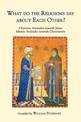 What do the Religions Say about Each Other? Christian Attitudes towards Islam; Islamic Attitudes towards Christianity