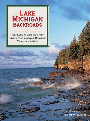 Lake Michigan Backroads: Your Guide to Wild and Scenic Adventures in Michigan, Wisconsin, Illinois, and Indiana