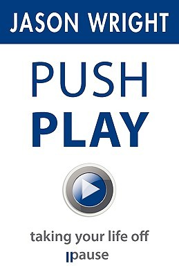 Push Play: Taking Your Life Off Pause