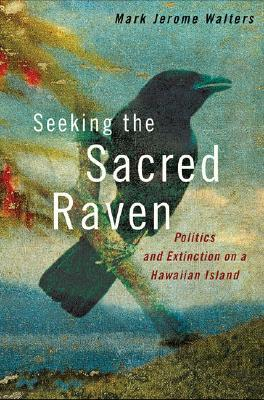 Seeking the Sacred Raven by Mark Jerome Walters