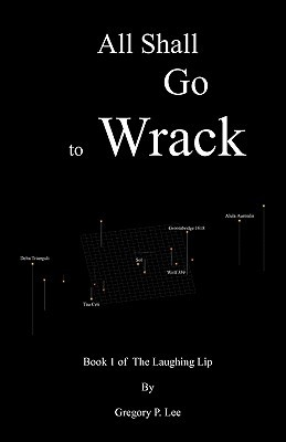 All Shall Go to Wrack by Gregory Lee