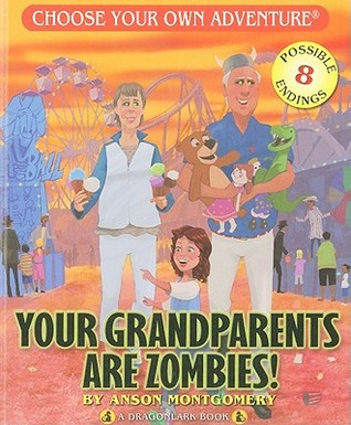 Your Grandparents Are Zombies! (Choose Your Own Adventure: Dragonlark)