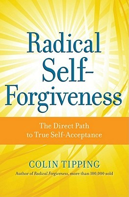 Radical Self-Forgiveness by Colin C. Tipping