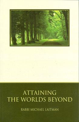 Attaining the Worlds Beyond by Michael Laitman