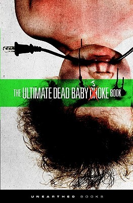 The Ultimate Dead Baby Joke Book: Sick and Twisted Gross Out Humor for the Criminally Insane