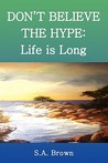 Don't Believe the Hype: Life Is Long