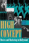High Concept: Movies and Marketing in Hollywood