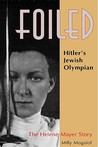 Foiled: Hitler's Jewish Olympian: The Helene Mayer Story