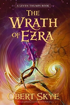 Leven Thumps and the Wrath of Ezra by Obert Skye