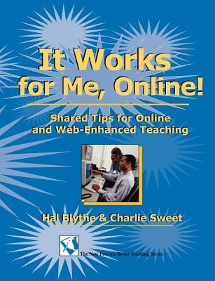 It Works for Me, Online!: Shared Tips for Online and Web-Enhanced Teaching