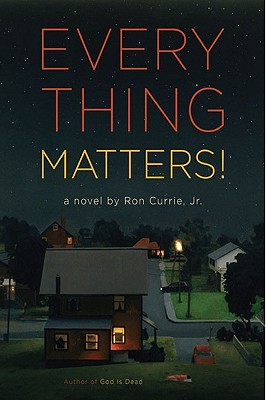 Everything Matters! by Ron Currie Jr.