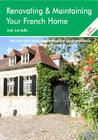 Renovating & Maintaining Your French Home: A Survival Handbook