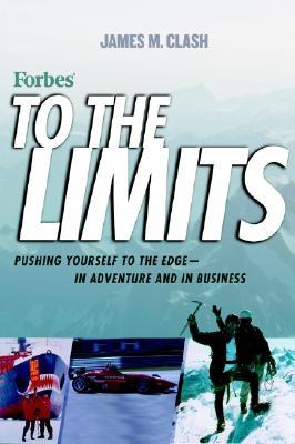 To the Limits: Pushing Yourself to the Edge--In Adventure and in Business