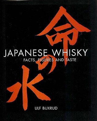 Japanese Whisky - Facts, Figures and Taste by Ulf Buxrud