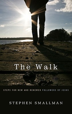 The Walk, Steps for New and Renewed Followers of Jesus by Stephen Smallman