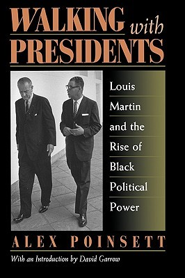 Walking with Presidents: Louis Martin and the Rise of Black Political Power